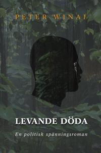 Levande döda : en politisk spänningsroman