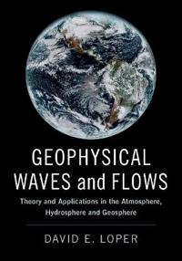Geophysical Waves and Flows: Theory and Applications in the Atmosphere, Hydrosphere and Geosphere