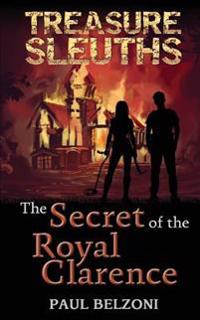 The Secret of the Royal Clarence (Treasure Sleuths, Book 4)