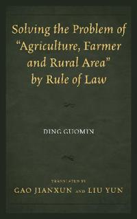 "Solving the Problem of ""Agriculture, Farmer, and Rural Area"" by Rule of Law"