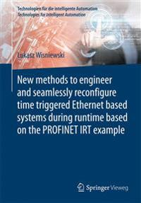 New Methods to Engineer and Seamlessly Reconfiture Time Triggered Ethernet Based Systems During Runtime Based on the Profinet Irt Example