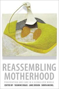 Reassembling Motherhood: Procreation and Care in a Globalized World