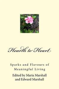 Hearth to Heart: Sparks and Flavours of Meaningful Living