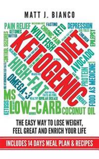 Ketogenic Diet: The Easy Way to Lose Weight, Feel Great and Enrich Your Life Includes 14 Days Meal Plan & Recipes