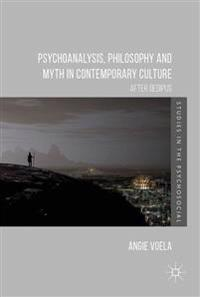 Psychoanalysis, Philosophy and Myth in Contemporary Culture