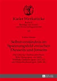 Selbstverstaendnis Im Spannungsfeld Zwischen Diesseits Und Jenseits: Die Luebecker Ratsherrenwitwen Telse Yborg (Gest. VOR 1442), Wobbeke Dartzow (Ges
