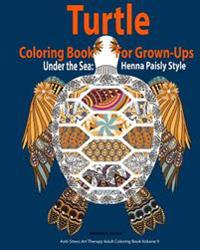 Turtle Coloring Book for Grown-Ups: Adults: Under the Sea: Henna Paisly Style: (Anti-Stress Art Therapy Adult Coloring Book Volume 9)