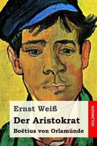 Der Aristokrat: Boetius Von Orlamunde