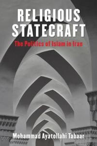 Religious Statecraft: The Politics of Islam in Iran