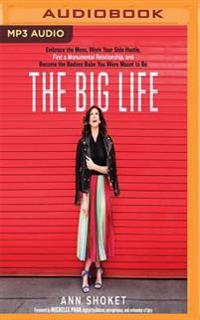 The Big Life: Embrace the Mess, Work Your Side Hustle, Find a Monumental Relationship, and Become the Badass Babe You Were Meant to