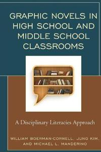 Graphic Novels in High School and Middle School Classrooms: A Disciplinary Literacies Approach