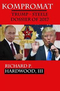 Kompromat: The Trump-Steele Dossier of 2017