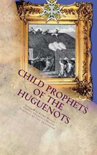 Child Prophets of the Huguenots: The Sacred Theatre of the Cevennes