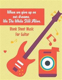 Blank Sheet Music for Guitar-When We Give Up on Our Dreams, We Die While Still a: Guitar Tablature Manuscript Paper - Guitar Tab Paper and Chord Boxes