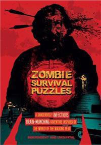 Zombie Survival Puzzles: A Dangerously Infectious Brain-Munching Adventure Inspired by the World of the Walking Dead