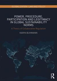 Power, Procedure, Participation and Legitimacy in Global Sustainability Norms