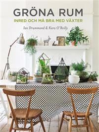 Gröna rum : inred och må bra med växter