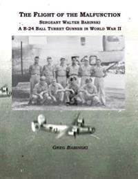 The Flight of the Malfunction: Sergeant Walter Babinski - A B-24 Ball Turret Gunner in WWII