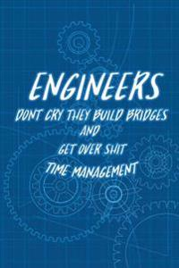 Time Management - Engineers Don't Cry They Build Bridges and Get Over Shit: Engineer Planner 2017, Planners and Organizers, Time Management