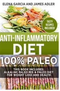 Anti-Inflammatory Diet: 100% Paleo: Alkaline Paleo Mix & Paleo Diet for Weight Loss and Health