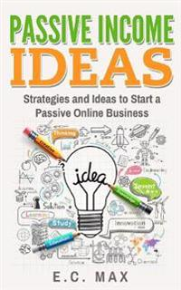 Passive Income Ideas: Strategies and Ideas to Start a Passive Online Business