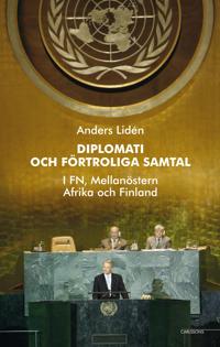 Diplomati och uppriktiga samtal : i FN, Mellanöstern, Afrika och Finland
