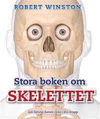 Stora boken om skelettet : lär känna benen inne i din kropp
