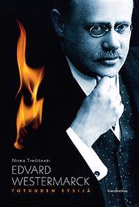 Edvard Westermarck – totuuden etsijä
