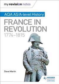 My Revision Notes: AQA AS/A-level History: France in Revolution, 1774 1815