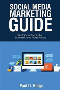 Social Media Marketing Guide: Best Social Media for Dummies and Professionals