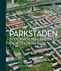 Parkstaden : Stockholms landskap och stadens rum Samfundet S:t Eriks årsbok