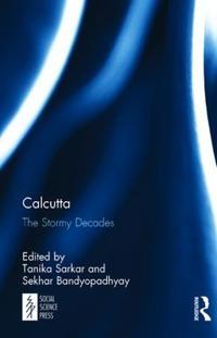 Calcutta: The Stormy Decades