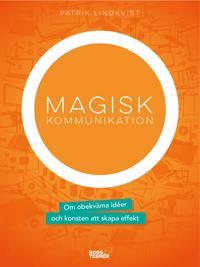 Magisk kommunikation : om obekväma idéer och konsten att skapa effekt