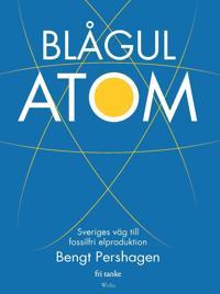 Blågul atom : Sveriges väg till fossilfri elproduktion
