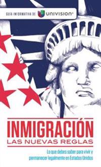 Inmigracion. Las Nuevas Reglas. Guia Informativa de Univision / Immigration. the New Rules. an Information Guide by Univision