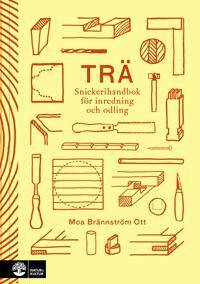 Trä : snickerihandbok för inredning och odling