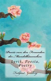 Poesie Von Den Freunden Der Mandelbäumchen: Lyrik, Poesía, Poetry