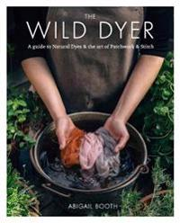 Wild Dyer: A guide to natural dyesthe art of patchworkstitch
