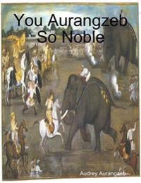 You Aurangzeb So Noble