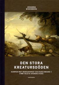 Den stora kreatursdöden : kampen mot boskapspest och mjältbrand i 1700-talets svenska rike - Johanna Widenberg pdf epub