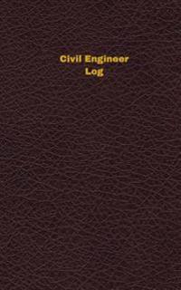 Civil Engineer Log (Logbook, Journal - 96 Pages, 5 X 8 Inches): Civil Engineer Logbook (Deep Wine Cover, Small)