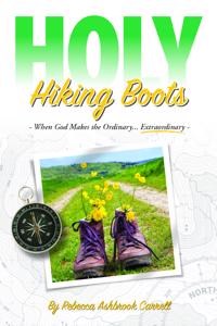 Holy Hiking Boots: How God Makes the Ordinary Extraordinary