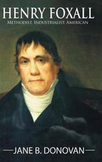 Henry Foxall: Methodist, Industrialist, American
