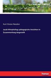 Jacob Wimphelings Padagogische Ansichten in Zusammenhang Dargestellt