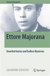 Ettore Majorana: Unveiled Genius and Endless Mysteries