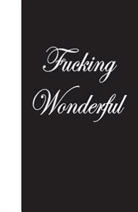 Fucking Wonderful: Lined Journal, 108 Pages