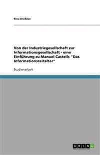 Von Der Industriegesellschaft Zur Informationsgesellschaft. Eine Einfuhrung Zu Manuel Castells Das Informationszeitalter