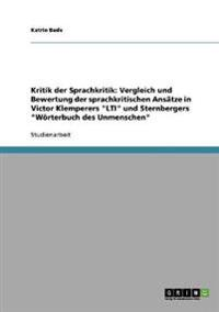 Kritik Der Sprachkritik. Die Sprachkritischen Ansatze in Victor Klemperers Lti Und Sternbergers Worterbuch Des Unmenschen