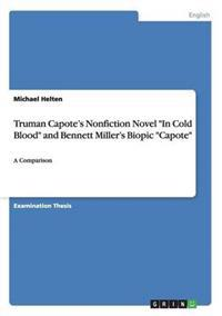 Truman Capote's Nonfiction Novel in Cold Blood and Bennett Miller's Biopic Capote