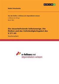 Die Steuerbefreiende Selbstanzeige. Die Risiken Und Das Vollstandigkeitsgebot Des 371 Ao